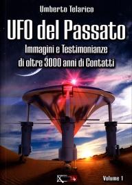 UFO DEL PASSATO - VOLUME 1 Immagini e testimonianze di oltre 3000 anni di contatti di Umberto Telarico