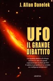 UFO - IL GRANDE DIBATTITO Uno sguardo obiettivo all'ufologia. Davvero è in atto una grande cospirazione per occultare gli UFO? E' realistica la prospettiva di un contatto con intelligenze extraterrestri? di Jeff Allan Danelek