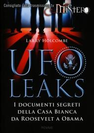 UFO LEAKS I documenti segreti della casa bianca da Roosevelt a Obama di Larry Holcombe