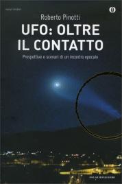 UFO: OLTRE IL CONTATTO Prospettive e scenari di un incontro epocale di Roberto Pinotti