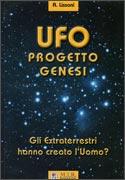 UFO PROGETTO GENESI Gli extraterrestri hanno creato l'uomo? di Alfredo Lissoni