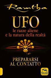 UFO: LE RAZZE ALIENE E LA NATURA DELLA REALTà Prepararsi al contatto di Ramtha