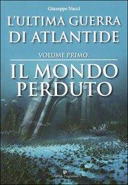 L'ULTIMA GUERRA DI ATLANTIDE Il Mondo Perduto. Volume primo di Giuseppe Nacci