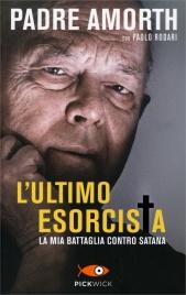 L'ULTIMO ESORCISTA La mia battaglia contro Satana di Gabriele Amorth, Paolo Rodari