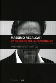 UN CAMMINO NELLA PSICOANALISI Dalla clinica del vuoto al padre della testimonianza (inediti e scritti rari 2003-2013) di Massimo Recalcati