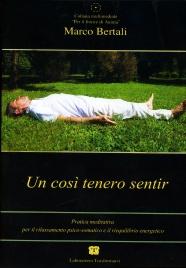 UN COSI TENERO SENTIR Pratica meditativa per il rilassamento psico-somatico e il riequilibrio energetico di Marco Bertali