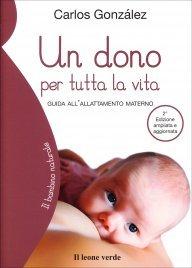 UN DONO PER TUTTA LA VITA Guida all'allattamento materno di Carlos González