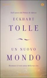 UN NUOVO MONDO (EBOOK) Riconosci il vero senso della tua vita di Eckhart Tolle