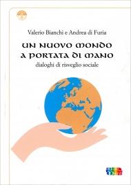 UN NUOVO MONDO A PORTATA DI MANO Dialoghi di risveglio sociale di Valerio Bianchi, Andrea di Furia