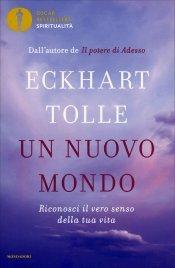 UN NUOVO MONDO Riconosci il vero senso della tua vita di Eckhart Tolle