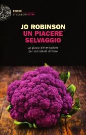 UN PIACERE SELVAGGIO La giusta alimentazione per una salute di ferro di Jo Robinson