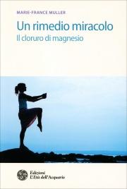 UN RIMEDIO MIRACOLO Il Cloruro di Magnesio di Marie France Muller