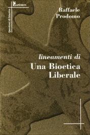 LINEAMENTI DI UNA BIOETICA LIBERALE di Raffaele Prodomo