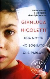 UNA NOTTE HO SOGNATO CHE PARLAVI Così ho imparato a fare il padre di mio figlio autistico di Gianluca Nicoletti