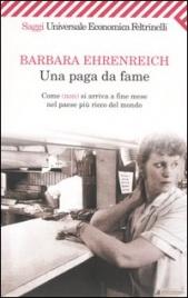 UNA PAGA DA FAME Come (non) si arriva alla fine del mese nel paese più ricco del mondo di Barbara Ehrenreich