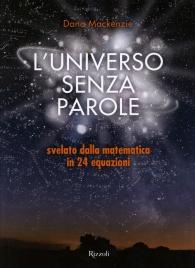 L'UNIVERSO SENZA PAROLE Svelato dalla matematica in 24 equazioni di Dana Mackenzie