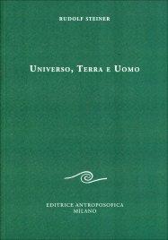 UNIVERSO, TERRA E UOMO di Rudolf Steiner
