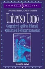 UNIVERSO UOMO Comprendere il significato della realtà spirituale al di là dell'apparenza materiale di Donatella Tinari, Lothar Güntert