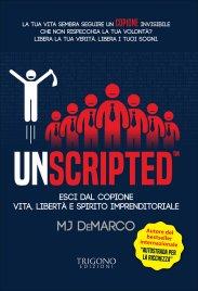 """UNSCRIPTED Esci dal copione. Vita, libertà e spirito imprenditoriale (il seguito di """"Autostrada per la Ricchezza"""") di MJ DeMarco"""