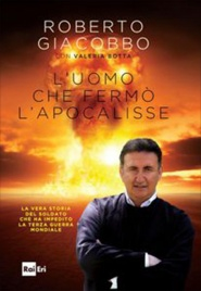 L'UOMO CHE FERMò L'APOCALISSE di Roberto Giacobbo, Valeria Botta