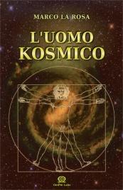 L'UOMO KOSMICO di Marco La Rosa