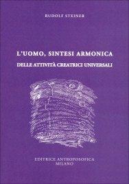 L'UOMO, SINTESI ARMONICA DELLE ATTIVITà CREATRICI UNIVERSALI di Rudolf Steiner