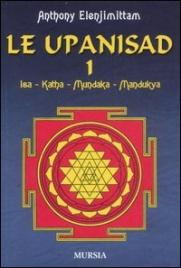 LE UPANISAD - VOL. 1 Isa - Katha - Mundaka - Mandukya di Anthony Elenjimittam