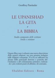LE UPANISHAD, LA GITA E LA BIBBIA Studio comparato delle scritture hindu e cristiane di Geoffrey Parrinder