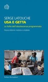 USA E GETTA (EBOOK) Le follie dell'obsolescenza programmata di Serge Latouche