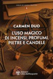 L'USO MAGICO DI INCENSI, PROFUMI, PIETRE E CANDELE Corso di magia pratica 4 di Carmen Duo