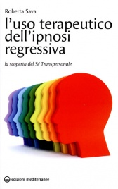 L'USO TERAPEUTICO DELL'IPNOSI REGRESSIVA La Scoperta del Sé transpersonale di Roberta Sava