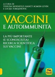 VACCINI E AUTOIMMUNITà La più importante (e sconosciuta) ricerca scientifica sui vaccini di Yehuda Shoenfeld, Nancy Agmon-Levin, Lucija Tomljenovic