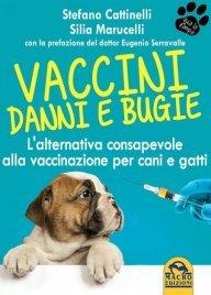 VACCINI DANNI E BUGIE (EBOOK) L'alternativa consapevole alla vaccinazione per cani e gatti di Stefano Cattinelli, Silia Marucelli