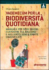 VADEMECUM PER LA BIODIVERSITà QUOTIDIANA Manuale per seed savers: custodire sul balcone e nell'orto semi e piante dimenticate di Chiara Spadaro