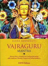 VAJRAGURU MANTRA - AUDIOLIBRO Ritrova Pace e Armonia con il mantra più potente della tradizione Tibetana, il mantra di Padmasambhava di Elena Benvenuti