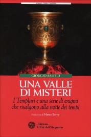 UNA VALLE DI MISTERI I Templari e una serie di enigmi che risalgono alla notte dei tempi di Giorgio Baietti