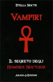 VAMPIRI - IL SEGRETO DEGLI HOMINES NOCTURNI di Stella Noctis