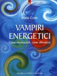 VAMPIRI ENERGETICI Come riconoscerli, come difendersi di Mario Corte