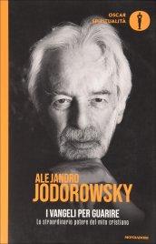 I VANGELI PER GUARIRE Lo straordinario potere del mito cristiano - Nuova edizione di Alejandro Jodorowsky