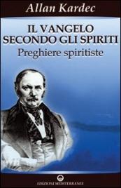 IL VANGELO SECONDO GLI SPIRITI - VOL.2 Preghiere spiritiste di Allan Kardec