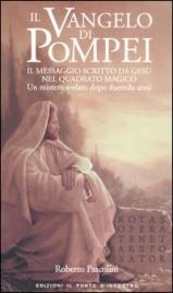 IL VANGELO DI POMPEI Il Messaggio scritto da Gesù nel Quadrato Magico - Un mistero svelato dopo duemila anni di Roberto Pascolini