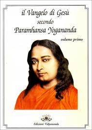 IL VANGELO DI GESù  SECONDO PARAMHANSA YOGANANDA - VOL. 1 di Paramhansa Yogananda