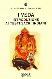 I VEDA Introduzione ai testi sacri indiani di Alessandra Consolaro