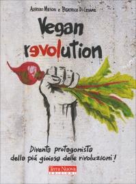 VEGAN REVOLUTION Diventa protagonista della più gioiosa delle rivoluzioni! di Alfredo Meschi, Beatrice Di Cesare