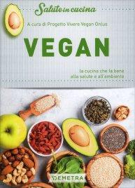VEGAN - SALUTE IN CUCINA La cucina che fa bene alla salute e all'ambiente di Progetto Vivere Vegan Onlus