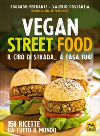 VEGAN STREET FOOD Il cibo di strada... A casa tua 150 ricette da tutto il mondo di Valerio Costanzia, Eduardo Ferrante