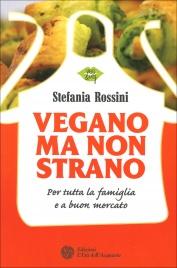VEGANO MA NON STRANO Per tutta la famiglia e a buon mercato di Stefania Rossini