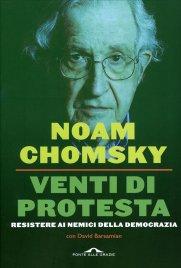 VENTI DI PROTESTA Resistere ai nemici della democrazia di Noam Chomsky, David Barsamian