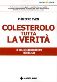 COLESTEROLO TUTTA LA VERITà Il colesterolo cattivo non esiste di Philippe Even