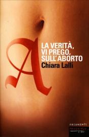 LA VERITà, VI PREGO, SULL'ABORTO di Chiara Lalli